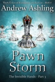The Invisible Hands - Part 3: Pawn Storm ebook by Andrew Ashling