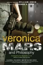 Veronica Mars and Philosophy ebook by George A. Dunn,William Irwin