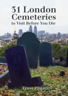 31 London Cemeteries to Visit Before You Die ebook by Terry Philpot