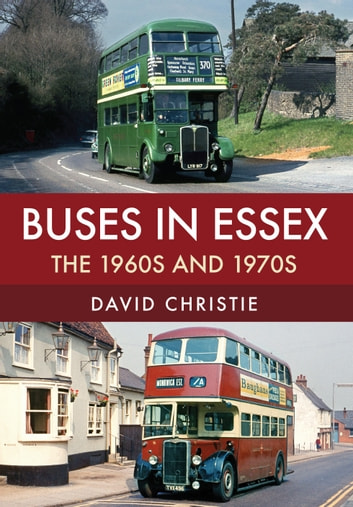 Buses in Essex - The 1960s and 1970s ebook by David Christie