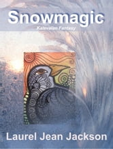 Snowmagic, Kalevalan Fantasy ebook by Laurel Jean Jackson