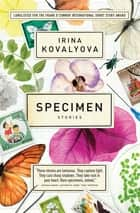 Specimen - Stories ebook by Irina Kovalyova