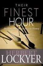 Their Finest Hour - Thrilling Moments in Ancient History ebook by Herbert Lockyer