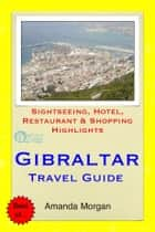 Gibraltar Travel Guide - Sightseeing, Hotel, Restaurant & Shopping Highlights (Illustrated) ebook by Amanda Morgan