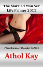 The Married Man Sex Life Primer 2011 ebook by Athol Kay