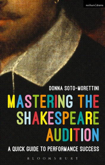 Mastering the Shakespeare Audition - A Quick Guide to Performance Success ebook by Donna Soto-Morettini