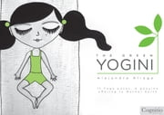 The Green Yogini - 11 Yoga poses: A genuine offering to Mother Earth ebook by Alejandra Aliaga