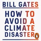 How to Avoid a Climate Disaster - The Solutions We Have and the Breakthroughs We Need audiobook by