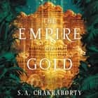 The Empire of Gold - A Novel audiobook by S. A. Chakraborty
