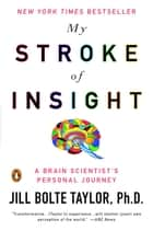 My Stroke of Insight ebook by Jill Bolte Taylor