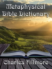 Metaphysical Bible Dictionary (with linked TOC) ebook by Charles Fillmore