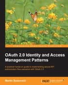 OAuth 2.0 Identity and Access Management Patterns ebook by Martin Spasovski