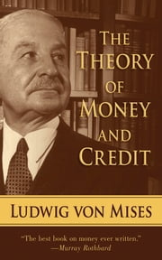 The Theory of Money and Credit ebook by Ludwig von Mises