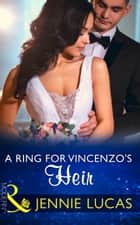 A Ring For Vincenzo's Heir (Mills & Boon Modern) (One Night With Consequences, Book 24) ekitaplar by Jennie Lucas