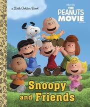 Snoopy and Friends (The Peanuts Movie) ebook by Golden Books,Golden Books