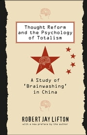 Thought Reform and the Psychology of Totalism - A Study of 'brainwashing' in China ebook by Robert Jay Lifton