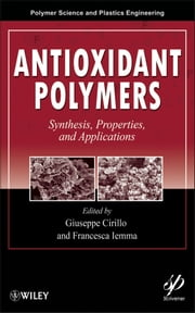 Antioxidant Polymers - Synthesis, Properties, and Applications ebook by