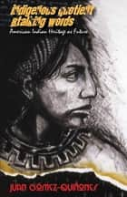 Indigenous Quotient/Stalking Words - American Indian Heritage as Future ebook by Juan Gomez-Quinones