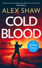 Cold Blood (An Aidan Snow SAS Thriller, Book 1) ekitaplar by Alex Shaw