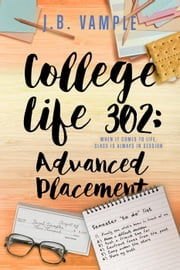 College Life 302: Advanced Placement - The College Life Series, #6 ebook by J.B. Vample