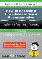 How to Become a Hospital-insurance Representative - How to Become a Hospital-insurance Representative ebook by Birdie Vera