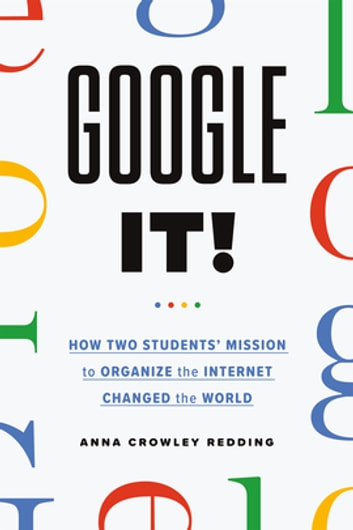 Google It - A History of Google ebook by Anna Crowley Redding
