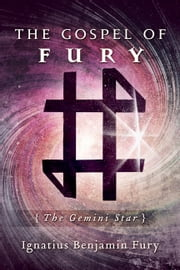 The Gospel of Fury - The Gemini Star ebook by Ignatius Benjamin Fury