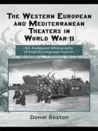 The Western European and Mediterranean Theaters in World War II ebook by Donal Sexton