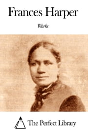 Works of Frances Harper ebook by Frances Harper