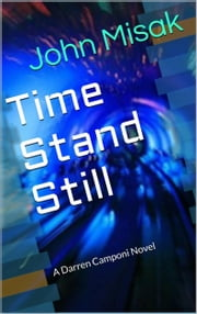 Time Stand Still (Book 1 in the Darren Camponi Detective Series) ebook by John Misak