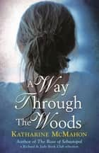 A Way Through The Woods ebook by Katharine McMahon