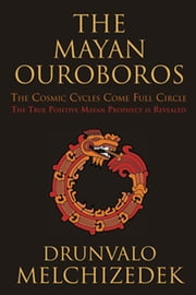 The Mayan Ouroboros - The Cosmic Cycles Come Full Circle ebook by Melchizedek, Drunvalo