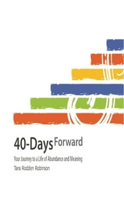 40-Days Forward: Your Journey to a Life of Abundance and Meaning ebook by Tara Rodden Robinson