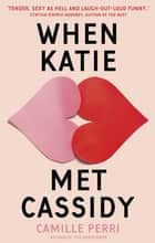 When Katie Met Cassidy ebook by Camille Perri