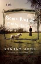 Some Kind of Fairy Tale ebook by Graham Joyce