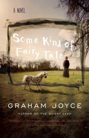 Some Kind of Fairy Tale - A Novel ebook by Graham Joyce