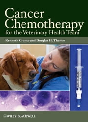 Cancer Chemotherapy for the Veterinary Health Team ebook by Kenneth Crump,Douglas H. Thamm