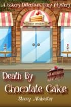 Death by Chocolate Cake: A Bakery Detectives Cozy Mystery ebook by Stacey Alabaster