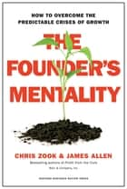 The Founder's Mentality - How to Overcome the Predictable Crises of Growth ebook by Chris Zook, James Allen