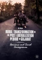 Rural Transformation in the Post Liberalization Period in Gujarat - Economic and Social Consequences ebook by Niti Mehta