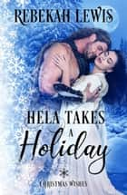 Hela Takes a Holiday - Christmas Wishes, #1 ebook by Rebekah Lewis