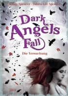 Dark Angels' Fall - Die Versuchung: ebook by Tabita Lee Spencer, Kristy Spencer, Susanne Hanika,...