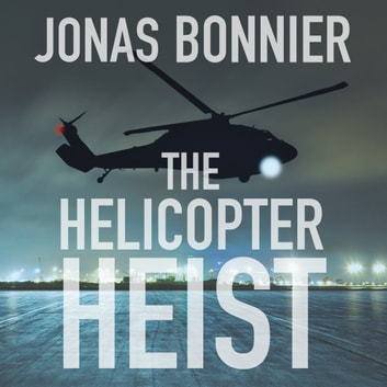 The Helicopter Heist - The race-against-time thriller based on an incredible true story audiobook by Jonas Bonnier