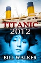 Titanic 2012 eBook by Bill Walker