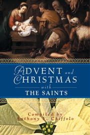 Advent and Christmas with the Saints ebook by Chiffolo, Compiled by Anthony F.