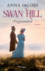 Swan Hill - Les Pionniers eBook by Anna Jacobs, Jacqueline Odin