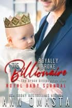 The Royally Broke Billionaire: Royal Baby Scandal ebook by Ann Omasta
