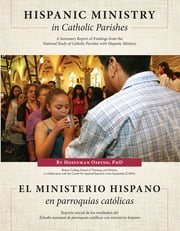 Hispanic Ministry in Catholic Parishes - A Summary Report of Findings from the National Study of Catholic Parishes with Hispanic Ministry ebook by Hosffman Ospino, PhD