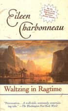 Waltzing In Ragtime ebook by Eileen Charbonneau