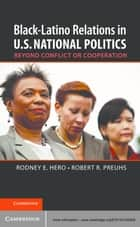 Black–Latino Relations in U.S. National Politics - Beyond Conflict or Cooperation ebook by Professor Rodney E. Hero, Professor Robert R. Preuhs